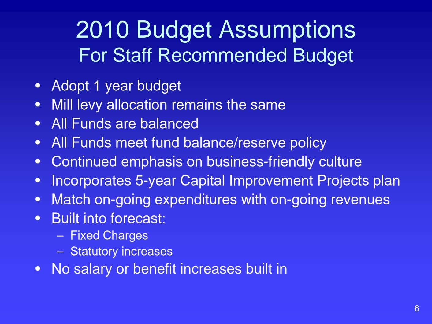 2010 Budget Assumptions For Staff Recommended Budget • Adopt 1 year budget • Mill levy