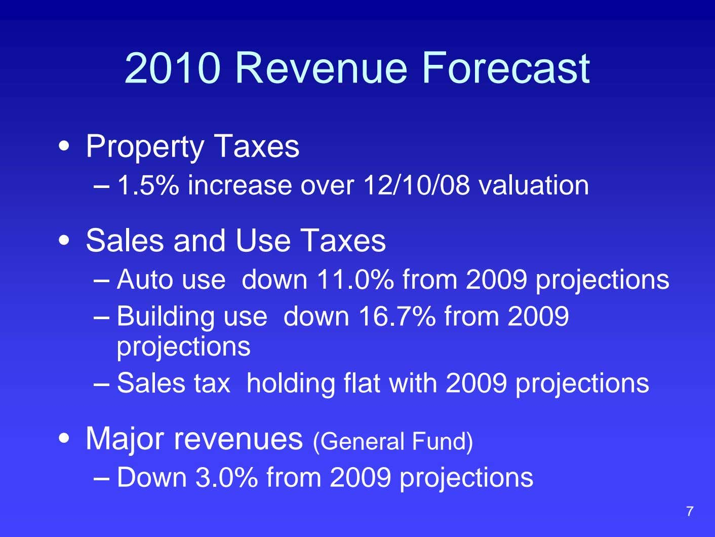 2010 Revenue Forecast • Property Taxes – 1.5% increase over 12/10/08 valuation • Sales and