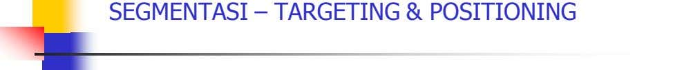 SEGMENTASI – TARGETING & POSITIONING
