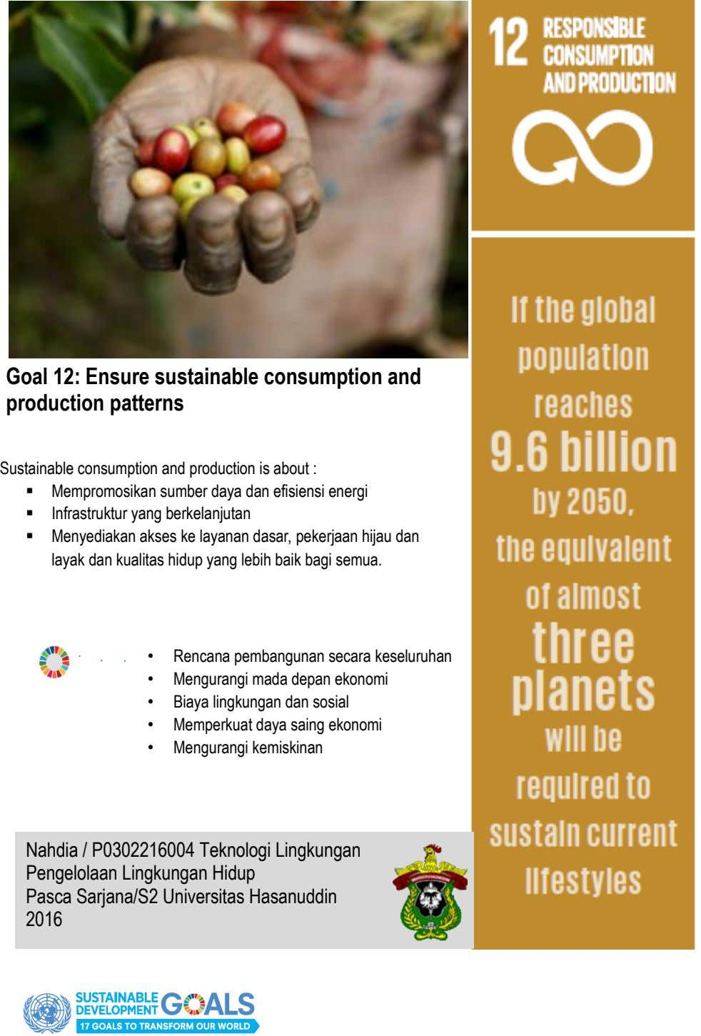 Goal 12: Ensure sustainable consumption and production patterns Sustainable consumption and production is about : 