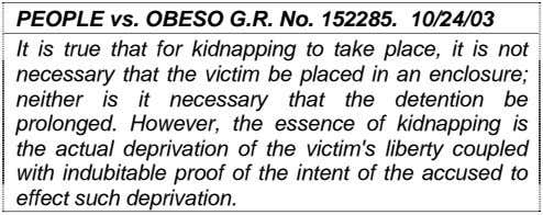 PEOPLE vs. OBESO G.R. No. 152285. 10/24/03 It is true that for kidnapping to take