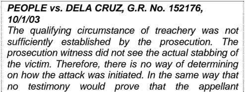 PEOPLE vs. DELA CRUZ, G.R. No. 152176, 10/1/03 The qualifying circumstance of treachery was not
