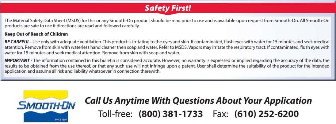 Safety First! The Material Safety Data Sheet (MSDS) for this or any Smooth-On product should