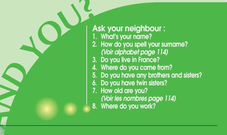Ask your neighbour : 1. What's your name? 2. How do you spell your surname?