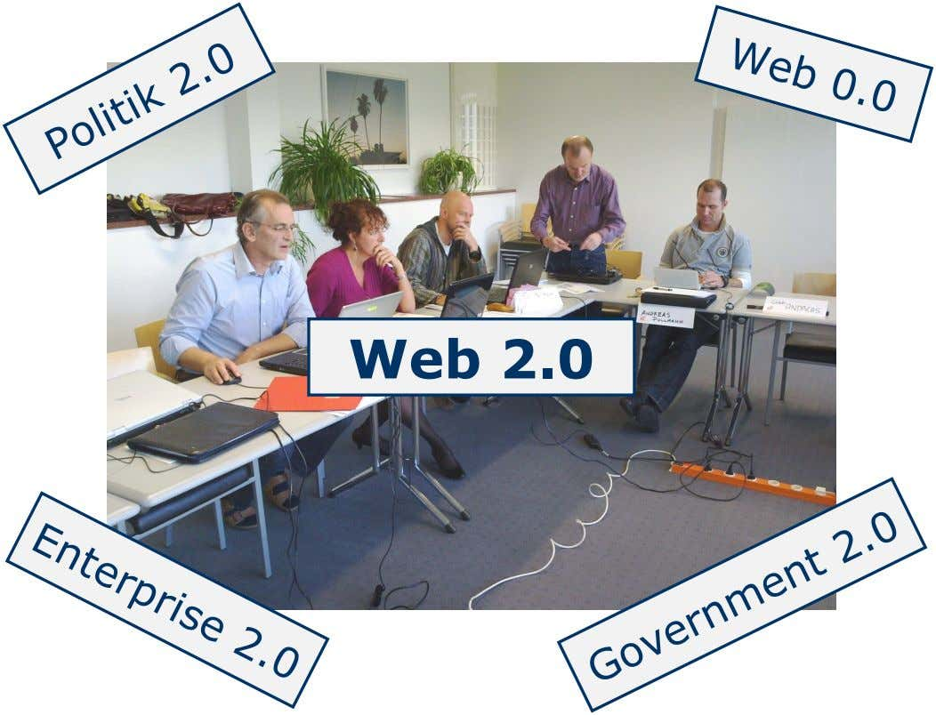 Web 0.0 Politik 2.0 Web 2.0 Enterprise 2.0 Government 2.0