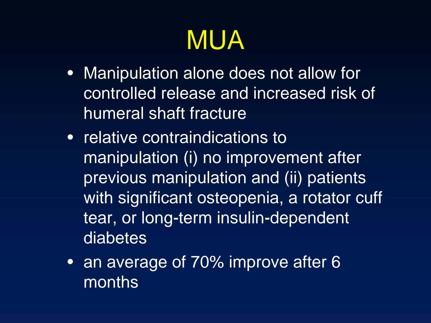MUA • Manipulation alone does not allow for controlled release and increased risk of humeral