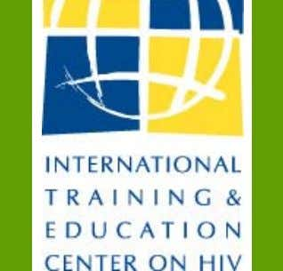 Building global capacity to improve the care of people living with HIV/AIDS Developing Content When