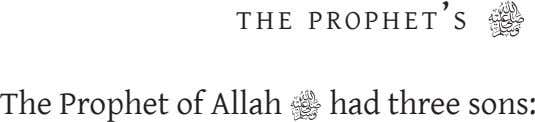 T H E PROPH E T 'S The Prophet of Allah had three sons: