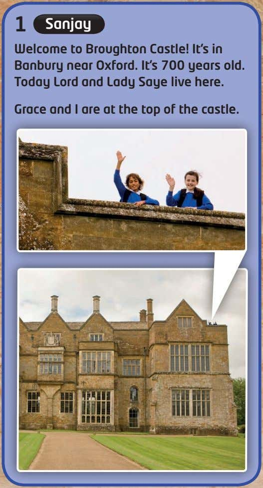 1 Sanjay Welcome to Broughton Castle! It's in Banbury near Oxford. It's 700 years old.