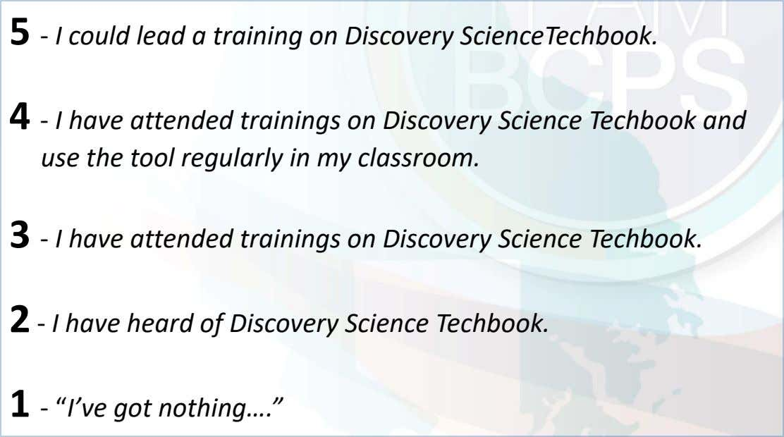 5 - I could lead a training on Discovery ScienceTechbook. 4 - I have attended trainings