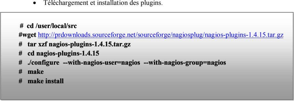  Téléchargement et installation des plugins. # cd /user/local/src #wget