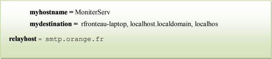 myhostname = MoniterServ mydestination = rfronteau-laptop, localhost.localdomain, localhos relayhost = smtp.orange.fr