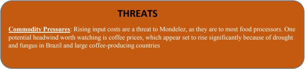 THREATS Commodity Pressures: Rising input costs are a threat to Mondelez, as they are to