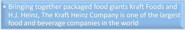 • Bringing together packaged food giants Kraft Foods and H.J. Heinz, The Kraft Heinz Company