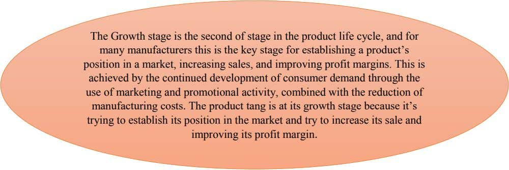 The Growth stage is the second of stage in the product life cycle, and for