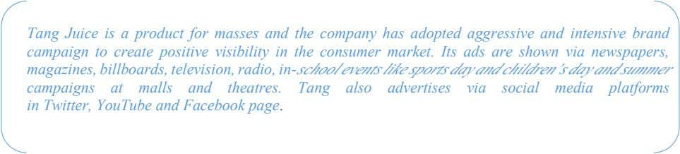 Tang Juice is a product for masses and the company has adopted aggressive and intensive