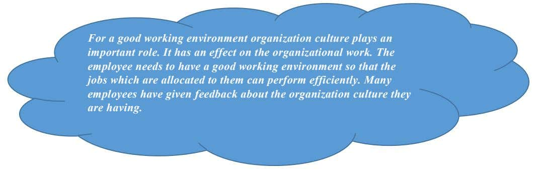 For a good working environment organization culture plays an important role. It has an effect