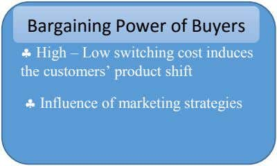 Bargaining Power of Buyers  High – Low switching cost induces the customers' product shift