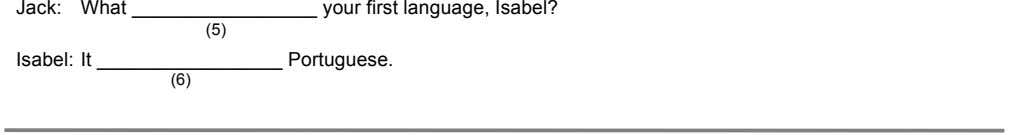 Jack: What your first language, Isabel? (5) Isabel: It Portuguese. (6)