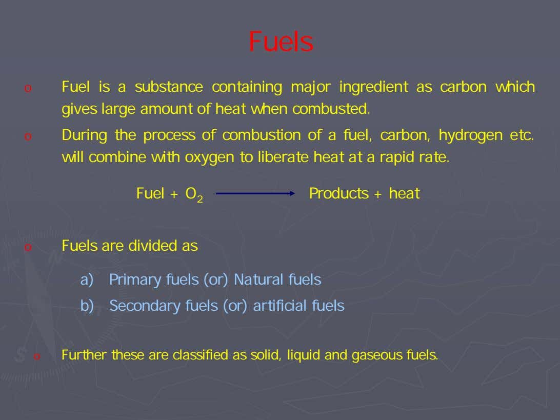 Fuels o Fuel is a substance containing major ingredient as carbon which gives large amount