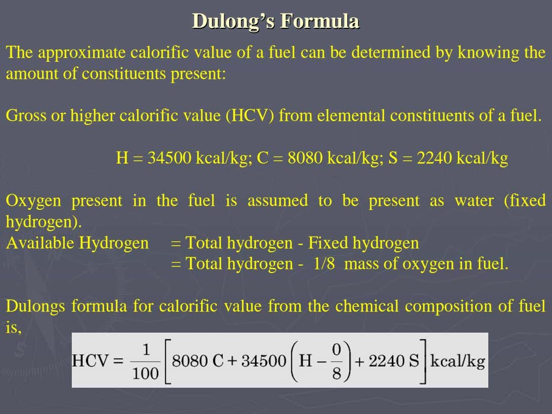DulongDulong''ss FormulaFormula The approximate calorific value of a fuel can be determined by knowing the