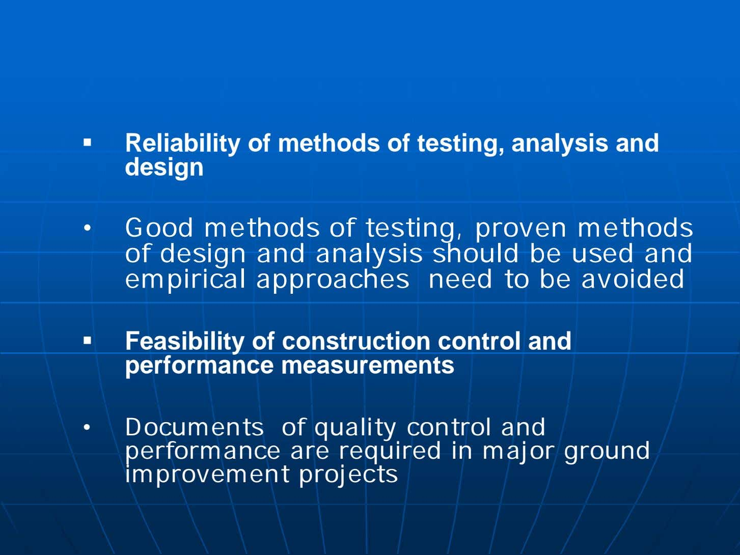  Reliability of methods of testing, analysis and design • Good methods of testing, proven
