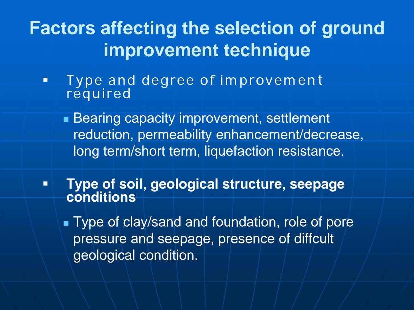 Factors affecting the selection of ground improvement technique  Type and degree of improvement required