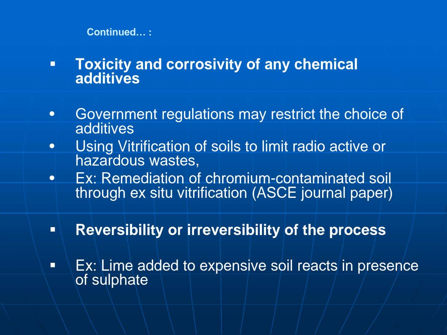 Continued… :  Toxicity and corrosivity of any chemical additives • Government regulations may restrict
