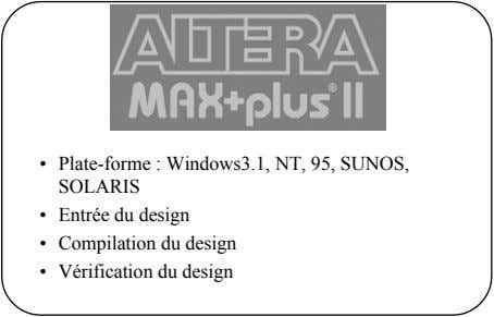 • Plate-forme : Windows3.1, NT, 95, SUNOS, SOLARIS • Entrée du design • Compilation du
