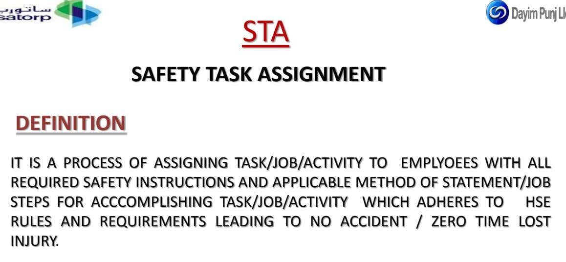 STA SAFETY TASK ASSIGNMENT DEFINITION IT IS A PROCESS OF ASSIGNING TASK/JOB/ACTIVITY TO EMPLYOEES WITH ALL