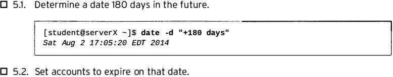 "D 5.1. Determine a date 180 days in the future. [student@serverX -]$ date -d ""+180"
