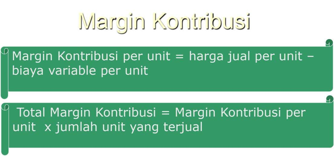 Margin Kontribusi Margin Kontribusi per unit = harga jual per unit – biaya variable per unit