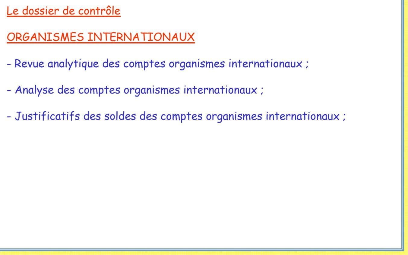 - Analyse des comptes organismes internationaux ; - Justificatifs des soldes des comptes organismes internationaux ;