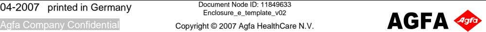 04-2007 Document Node ID: 11849633 printed in Germany Enclosure_e_template_v02 Agfa Company Confidential Copyright ©