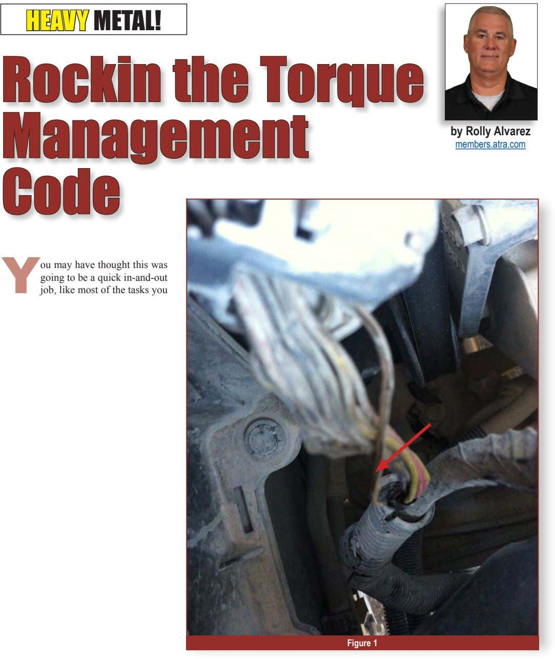 HEAVY METAL! Rockin the Torque Management by Rolly Alvarez members.atra.com Code Y ou may have