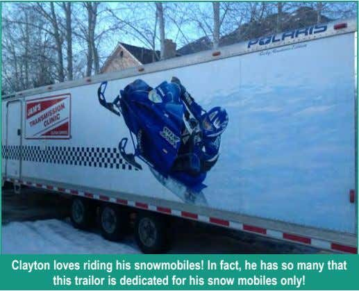 Clayton loves riding his snowmobiles! In fact, he has so many that this trailor is