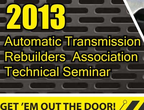 2013 Automatic Transmission Rebuilders Association Technical Seminar GET 'EM OUT THE DOOR!