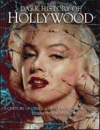 Dark History Of Hollywood KiErON cONNOLLy From the setting up of the studios by the