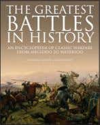 THE GREATEST BATTLES IN HISTORY AN ENCYCLOPEDIA OF classic warfare from megiddo to waterloo GENERAL