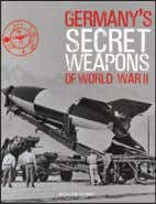 Germany's Secret Weapons of World War II rOgEr fOrd During World War II, Germany pioneered