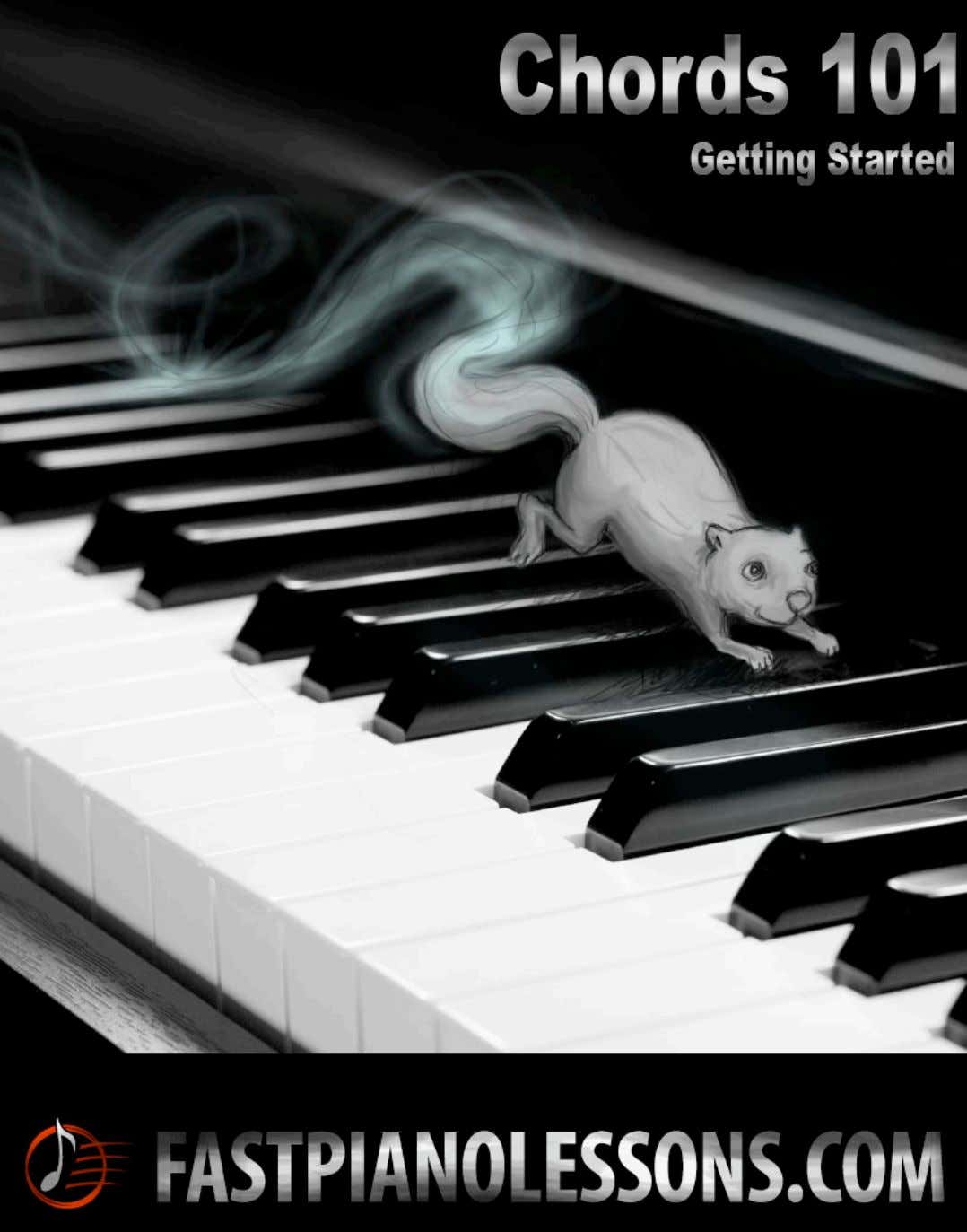 FastPianoLessons.com – Chords 101 - Introductory Course ©2008 by FastPianoLessons.com