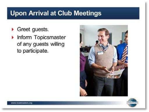 ▪ Assist the Toastmaster in filling meeting roles for absent members. 11. SHOW the Upon Arrival