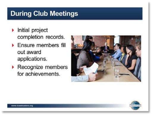 next section. 13. SHOW the During Club Meetings slide.   14. PRESENT   ▪ During Club