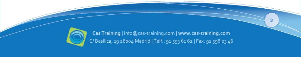 2 Cas Training | info@cas-training.com | www.cas-training.com C/ Basílica, 19 28004 Madrid | Telf.: 91