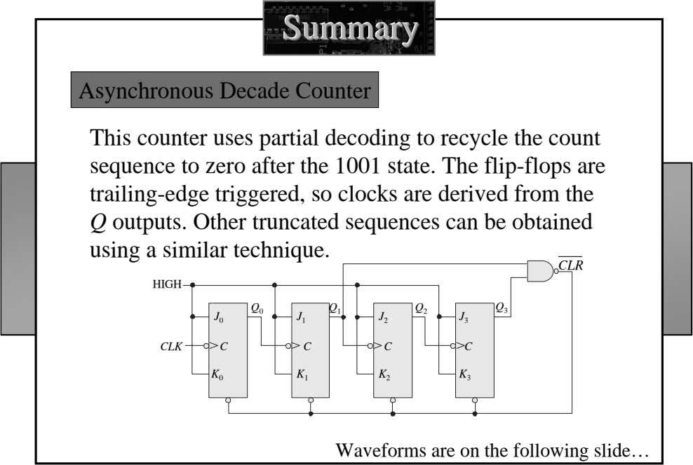 SummarySummarySummary Asynchronous Decade Counter This counter uses partial decoding to recycle the count sequence to