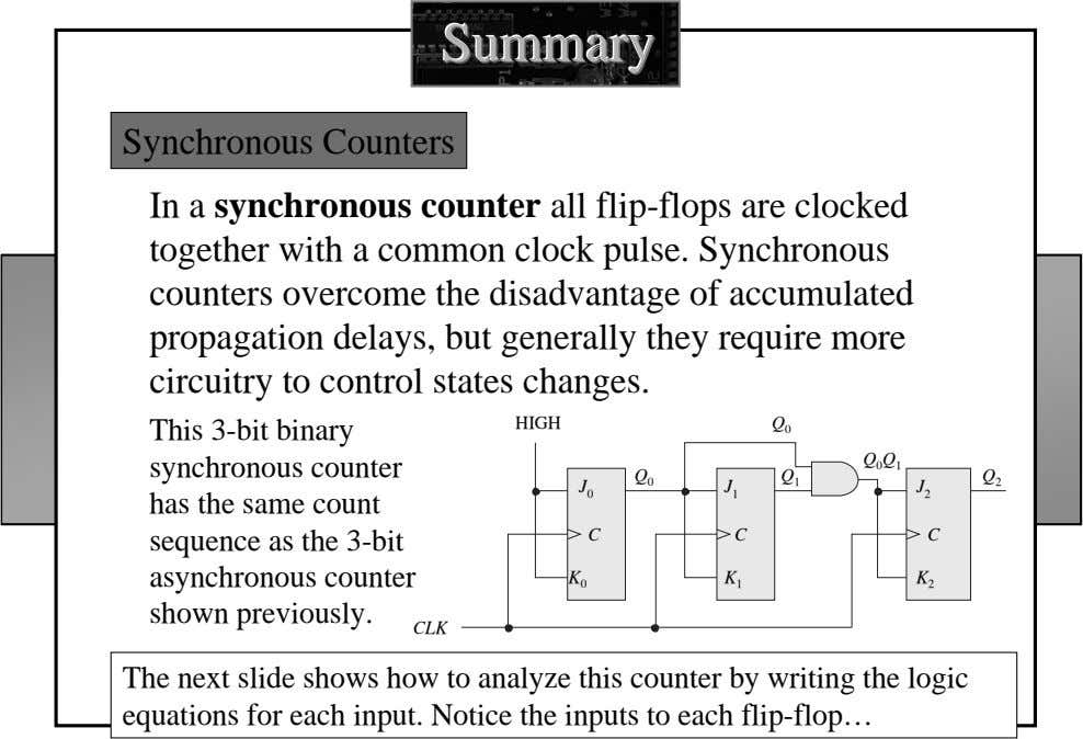 SummarySummarySummary Synchronous Counters In a synchronous counter all flip-flops are clocked together with a common