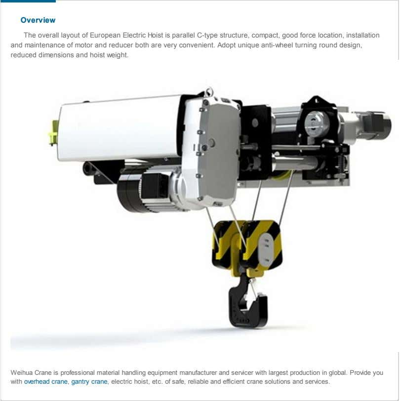 Overview The overall layout of European Electric Hoist is parallel C-type structure, compact, good force