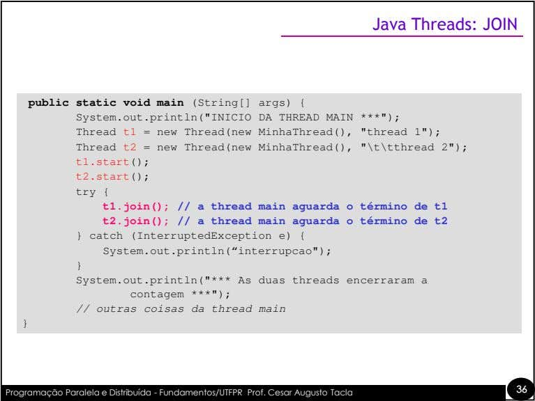 "Java Threads: JOIN public static void main (String[] args) { System.out.println(""INICIO DA THREAD MAIN ***"");"