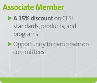 Associate Member A 15% discount on CLSI standards, products, and programs Opportunity to participate on