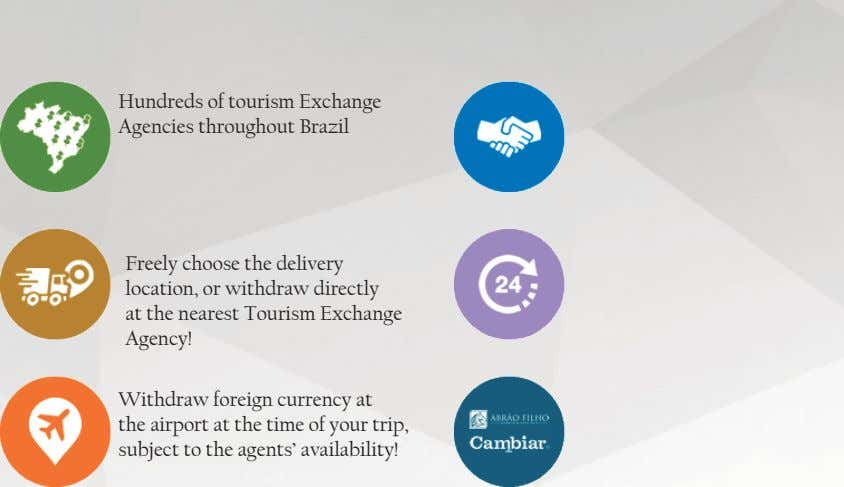 Hundreds of tourism Exchange Agencies throughout Brazil Freely choose the delivery location, or withdraw directly